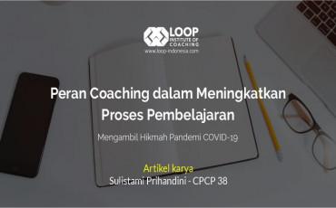 Peran Coaching dalam Meningkatkan Proses Pembelajaran:  Mengambil Hikmah Pandemi COVID-19